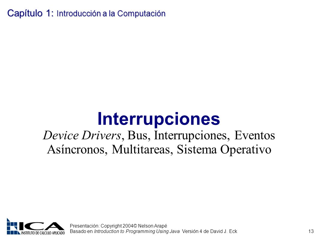 13 Presentación: Copyright 2004© Nelson Arapé Basado en Introduction to Programming Using Java Versión 4 de David J. Eck Capítulo 1: Introducción a la