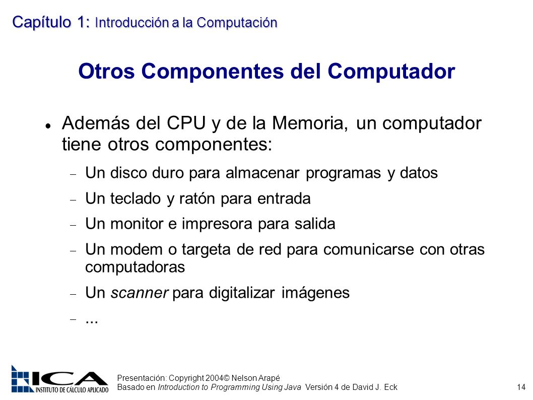 14 Presentación: Copyright 2004© Nelson Arapé Basado en Introduction to Programming Using Java Versión 4 de David J.