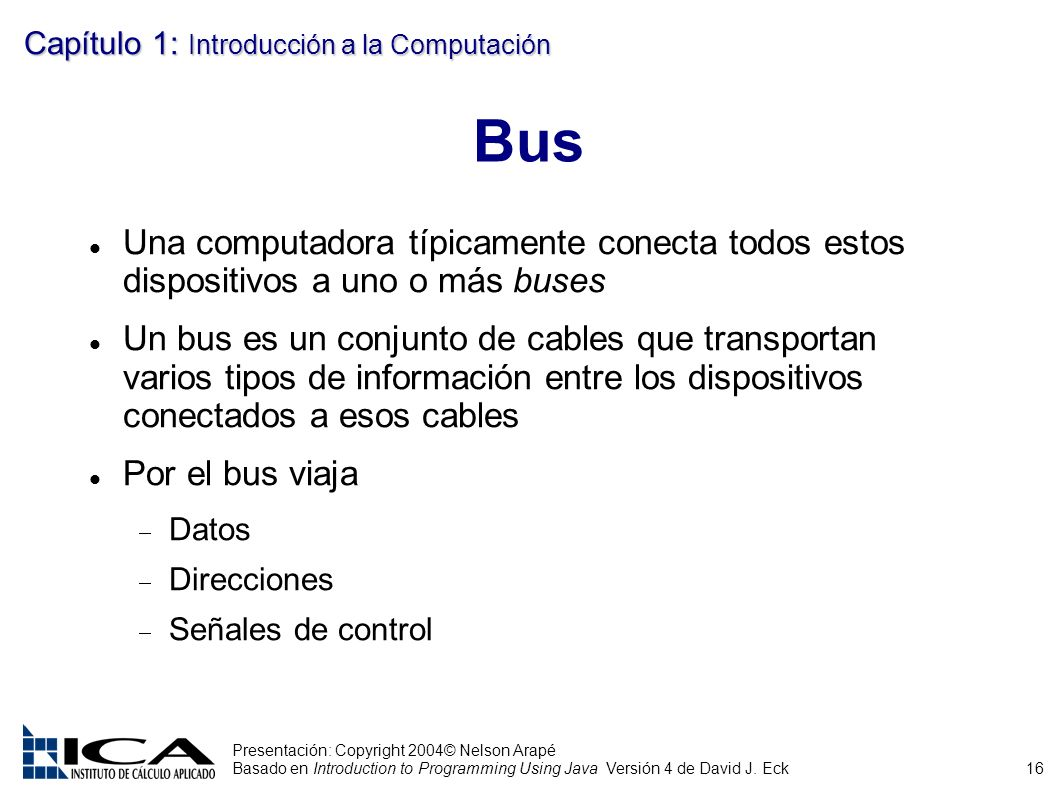 16 Presentación: Copyright 2004© Nelson Arapé Basado en Introduction to Programming Using Java Versión 4 de David J. Eck Capítulo 1: Introducción a la