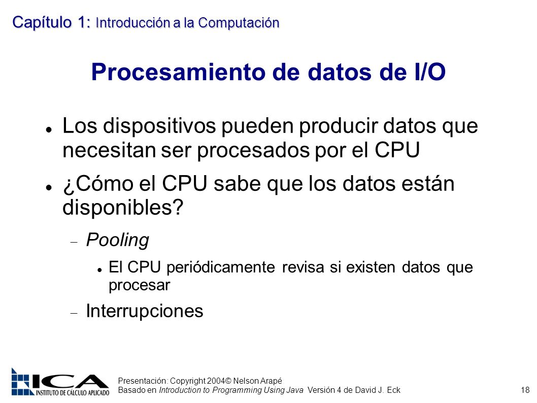 18 Presentación: Copyright 2004© Nelson Arapé Basado en Introduction to Programming Using Java Versión 4 de David J.
