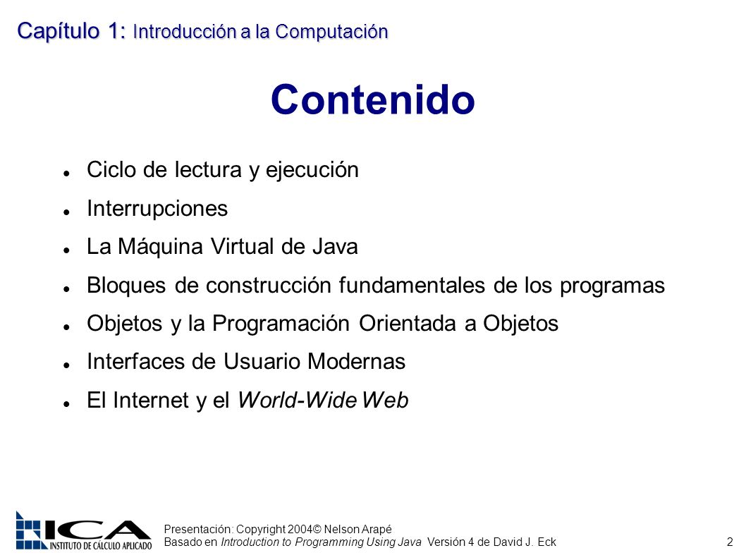 2 Presentación: Copyright 2004© Nelson Arapé Basado en Introduction to Programming Using Java Versión 4 de David J.