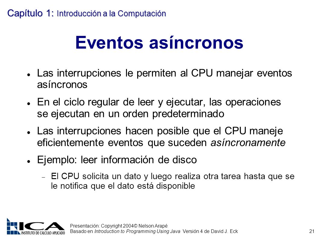 21 Presentación: Copyright 2004© Nelson Arapé Basado en Introduction to Programming Using Java Versión 4 de David J.