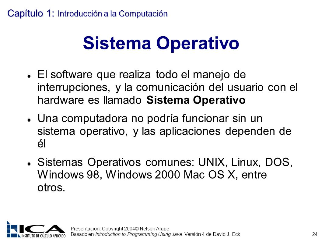 24 Presentación: Copyright 2004© Nelson Arapé Basado en Introduction to Programming Using Java Versión 4 de David J. Eck Capítulo 1: Introducción a la