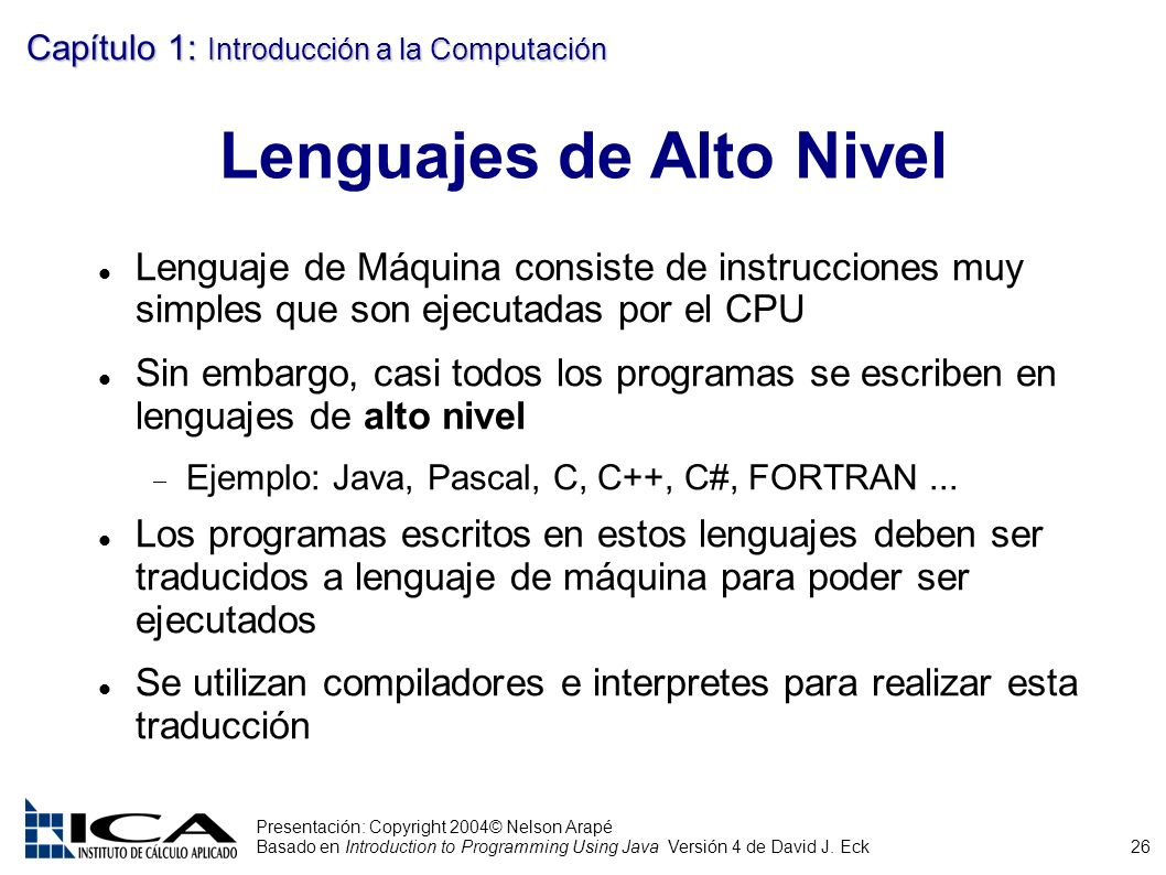 26 Presentación: Copyright 2004© Nelson Arapé Basado en Introduction to Programming Using Java Versión 4 de David J. Eck Capítulo 1: Introducción a la