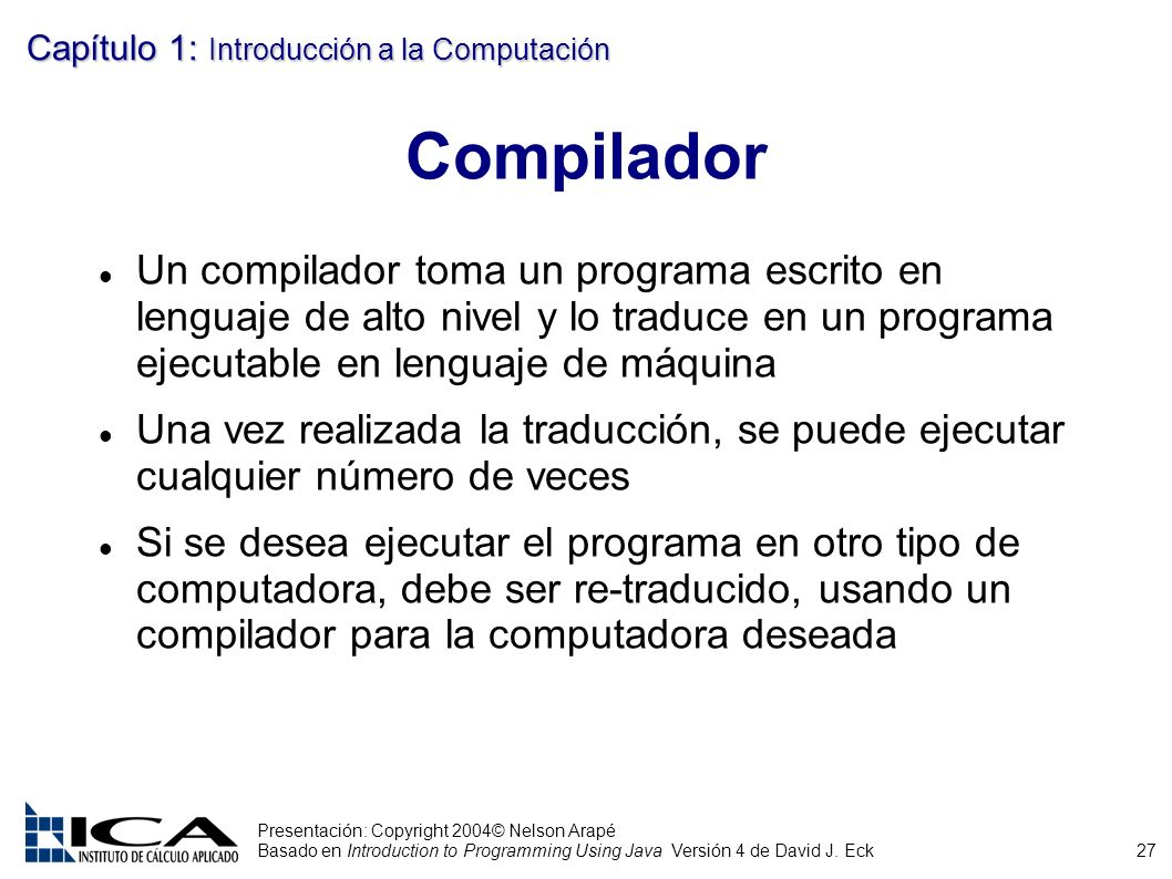 27 Presentación: Copyright 2004© Nelson Arapé Basado en Introduction to Programming Using Java Versión 4 de David J.