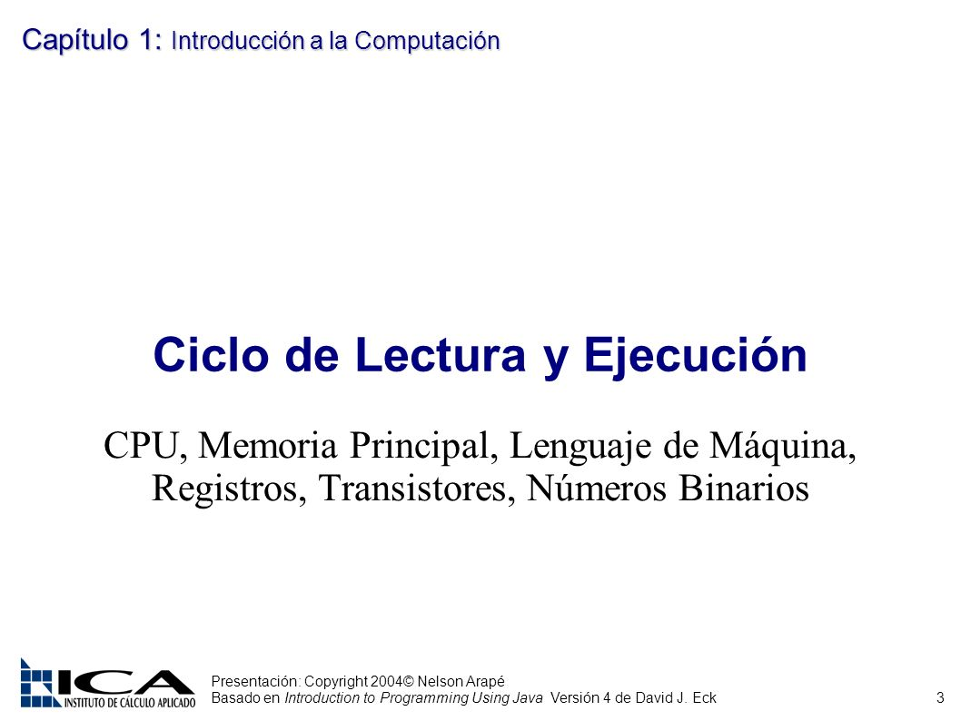 3 Presentación: Copyright 2004© Nelson Arapé Basado en Introduction to Programming Using Java Versión 4 de David J.