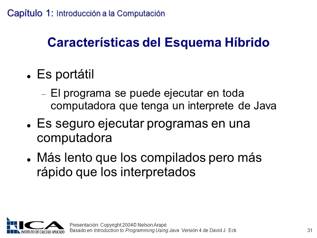 31 Presentación: Copyright 2004© Nelson Arapé Basado en Introduction to Programming Using Java Versión 4 de David J. Eck Capítulo 1: Introducción a la