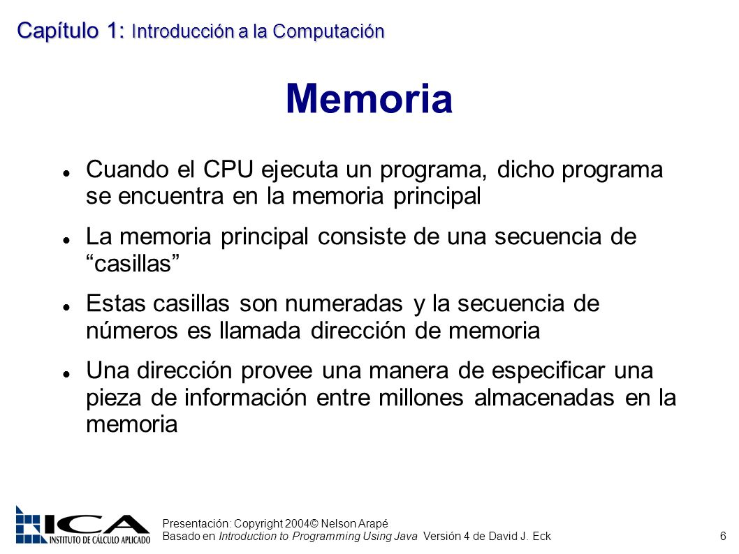 6 Presentación: Copyright 2004© Nelson Arapé Basado en Introduction to Programming Using Java Versión 4 de David J. Eck Capítulo 1: Introducción a la