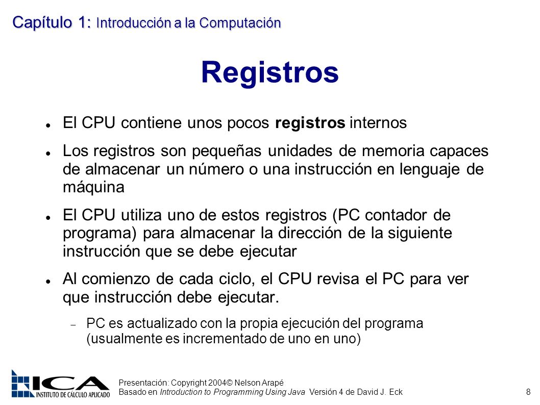 8 Presentación: Copyright 2004© Nelson Arapé Basado en Introduction to Programming Using Java Versión 4 de David J. Eck Capítulo 1: Introducción a la