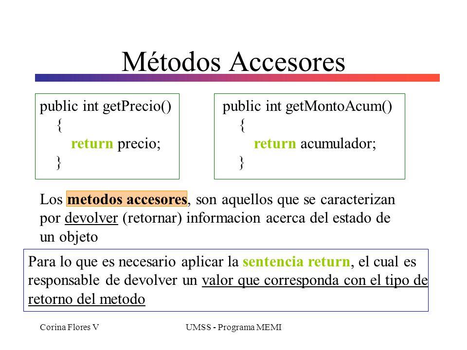 Corina Flores VUMSS - Programa MEMI Sentencia de asignación public MaquinaRegistradora(int costo) { precio = costo; acumulador = 0; total = 0; } La se