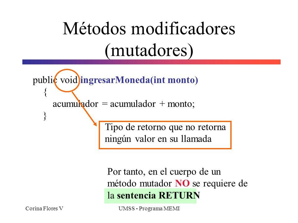Corina Flores VUMSS - Programa MEMI Métodos modificadores (mutadores) Los métodos mutadores, son métodos que cambian el estado de un objeto. Los métod