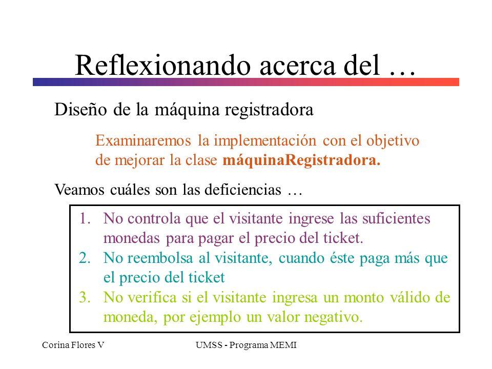 Corina Flores VUMSS - Programa MEMI public void ingresarMoneda(int monto) { acumulador = acumulador + monto; } Tipo de retorno que no retorna ningún v