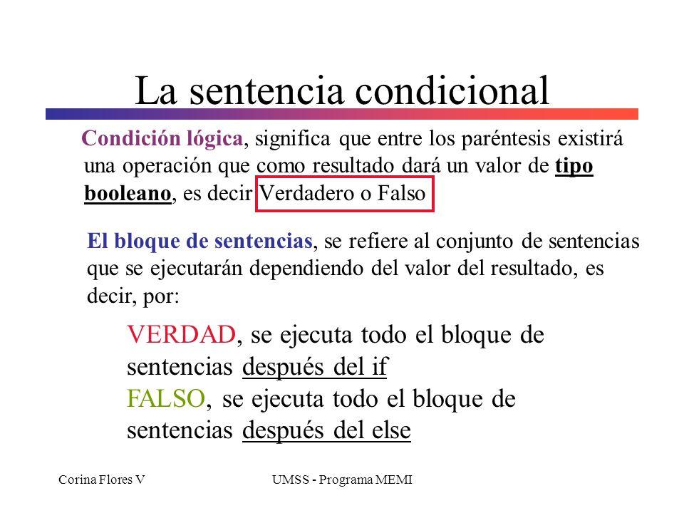 Corina Flores VUMSS - Programa MEMI La sentencia condicional Conocida también como estructura de control de tipo selección if - else Evalúa una condic