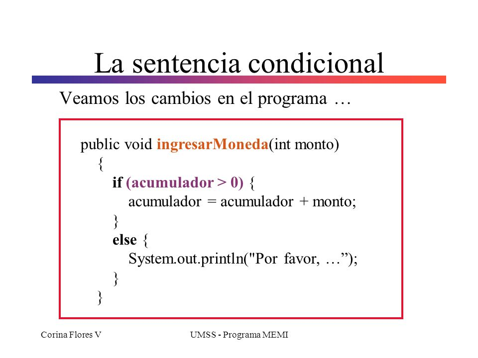 Corina Flores VUMSS - Programa MEMI La sentencia condicional Condición lógica, significa que entre los paréntesis existirá una operación que como resu
