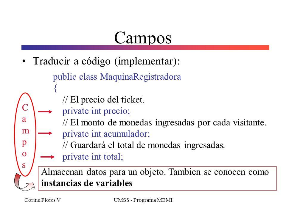 Corina Flores VUMSS - Programa MEMI Campos Traducir a código (implementar): public class MaquinaRegistradora { // El precio del ticket.