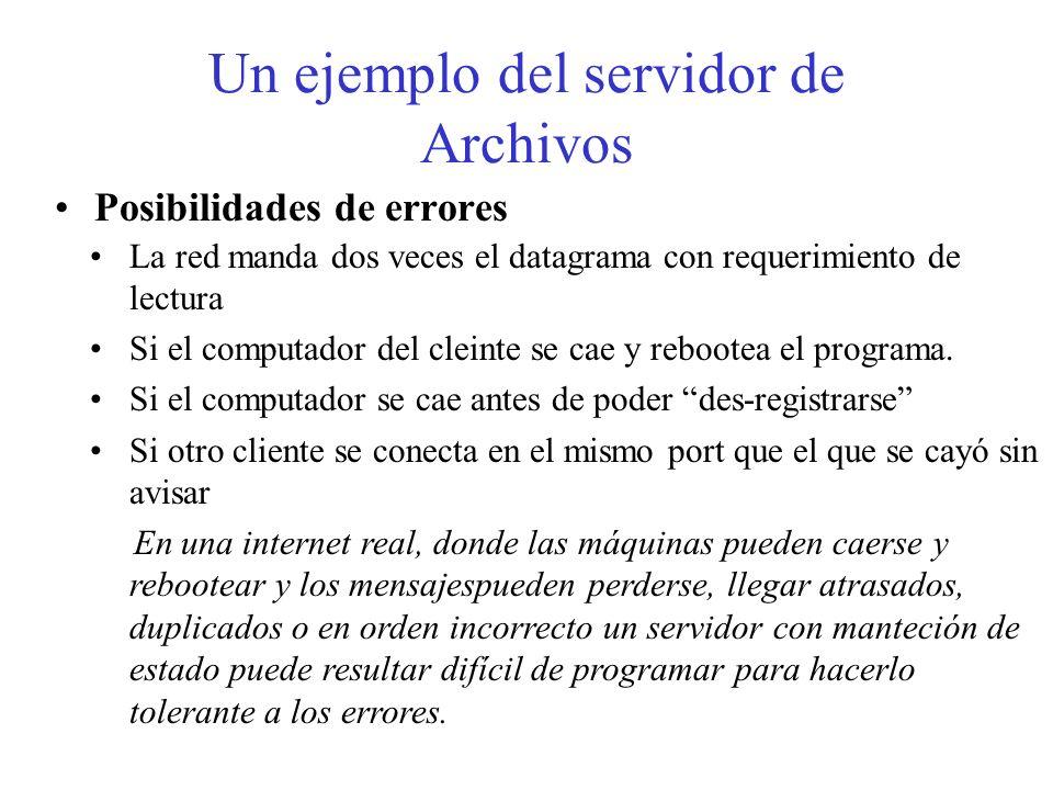 Un ejemplo del servidor de Archivos Posibilidades de errores La red manda dos veces el datagrama con requerimiento de lectura Si el computador del cle
