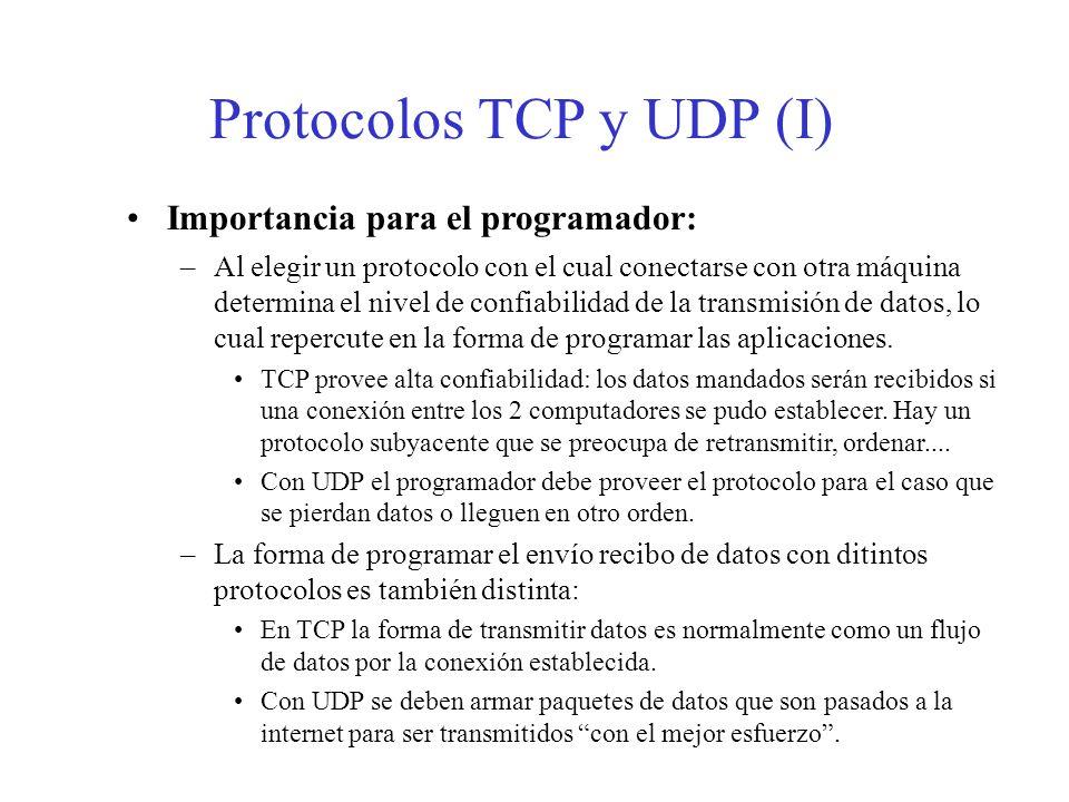 Protocolos TCP y UDP (I) Importancia para el programador: –Al elegir un protocolo con el cual conectarse con otra máquina determina el nivel de confia