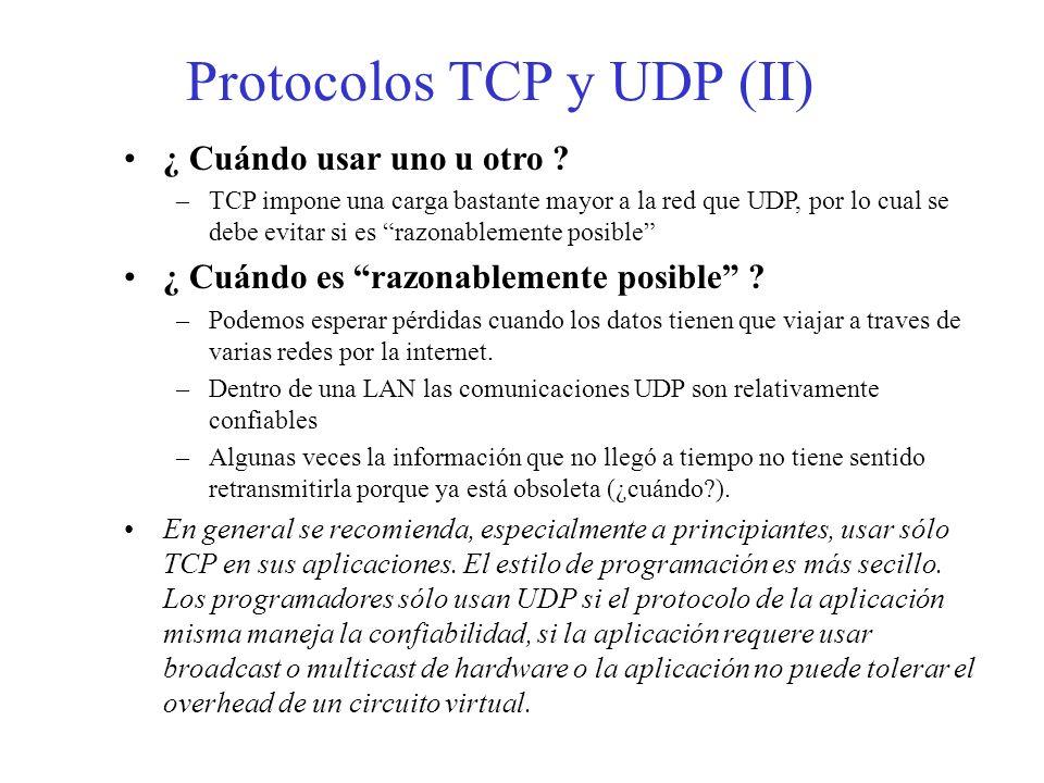 Protocolos TCP y UDP (II) ¿ Cuándo usar uno u otro ? –TCP impone una carga bastante mayor a la red que UDP, por lo cual se debe evitar si es razonable