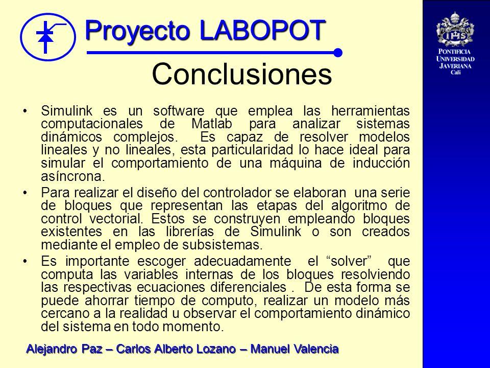 Proyecto LABOPOT Alejandro Paz – Carlos Alberto Lozano – Manuel Valencia Conclusiones Simulink es un software que emplea las herramientas computaciona