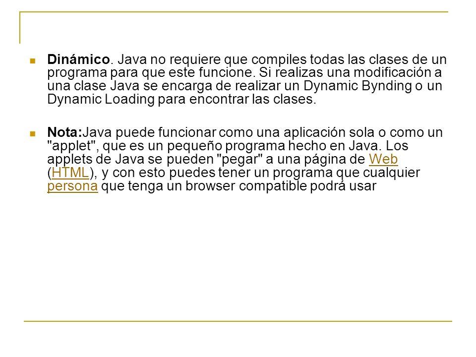 Dinámico. Java no requiere que compiles todas las clases de un programa para que este funcione. Si realizas una modificación a una clase Java se encar