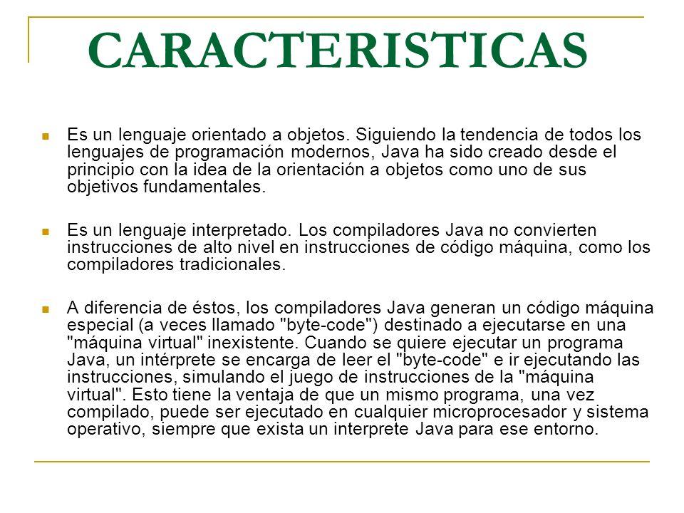 CARACTERISTICAS Es un lenguaje orientado a objetos. Siguiendo la tendencia de todos los lenguajes de programación modernos, Java ha sido creado desde