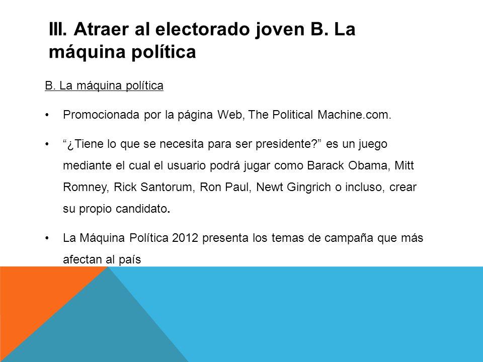 III. Atraer al electorado joven B. La máquina política B.