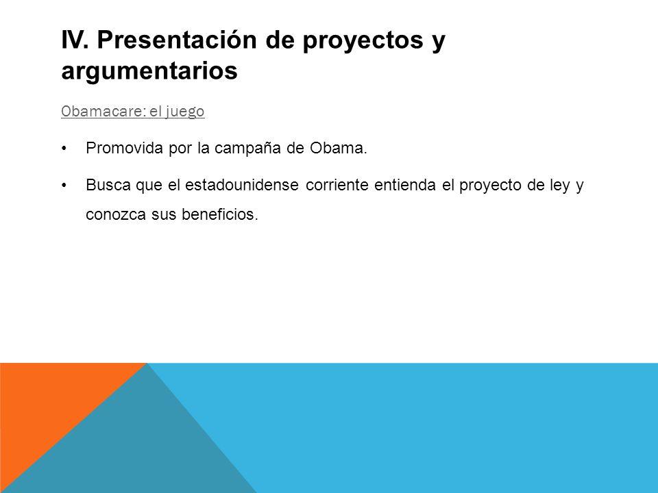 IV. Presentación de proyectos y argumentarios Obamacare: el juego Promovida por la campaña de Obama. Busca que el estadounidense corriente entienda el