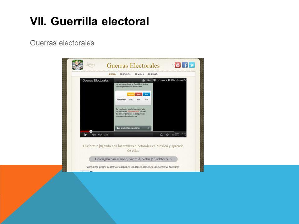 VII. Guerrilla electoral Guerras electorales