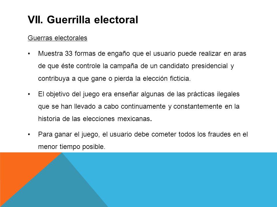 VII. Guerrilla electoral Guerras electorales Muestra 33 formas de engaño que el usuario puede realizar en aras de que éste controle la campaña de un c