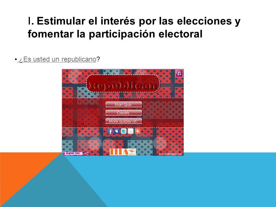 I. Estimular el interés por las elecciones y fomentar la participación electoral ¿Es usted un republicano? ¿Es usted un republicano