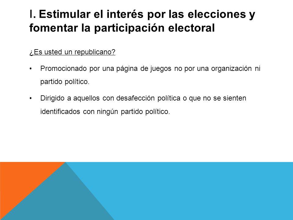I. Estimular el interés por las elecciones y fomentar la participación electoral ¿Es usted un republicano? Promocionado por una página de juegos no po