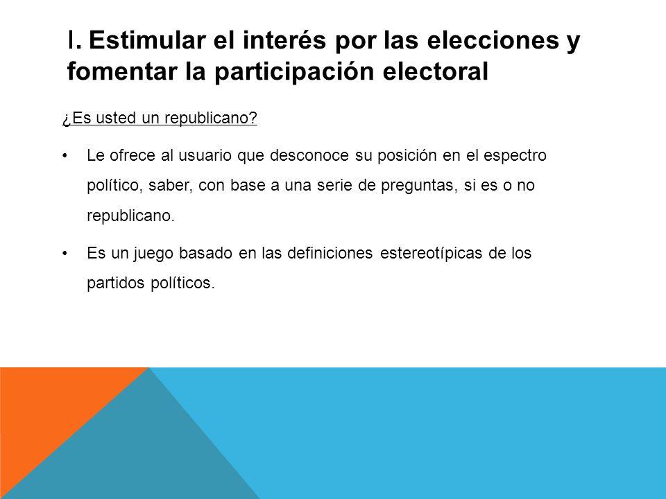 I. Estimular el interés por las elecciones y fomentar la participación electoral ¿Es usted un republicano? Le ofrece al usuario que desconoce su posic