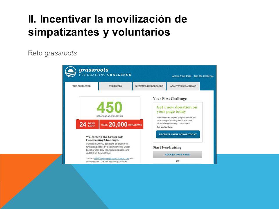 II. Incentivar la movilización de simpatizantes y voluntarios Reto grassroots