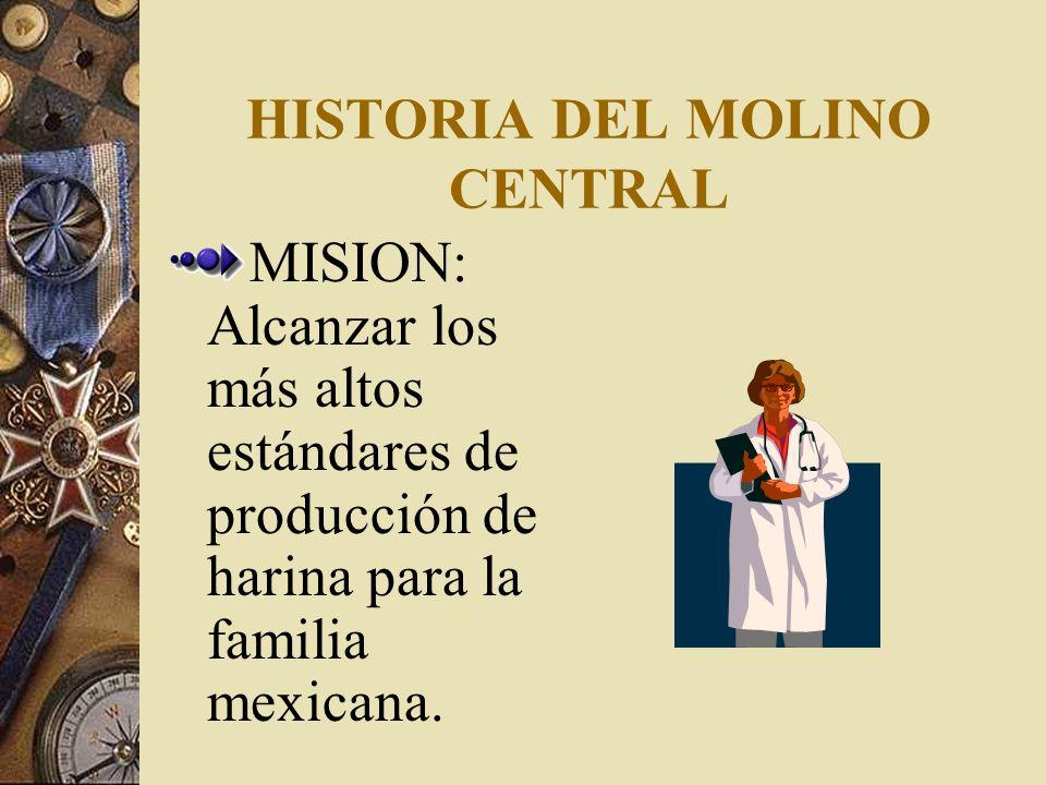 HISTORIA DEL MOLINO CENTRAL VISION: Que cada gramo de harina utilizado en la república mexicana sea elaborado en las fabricas delGrupo Kasto.