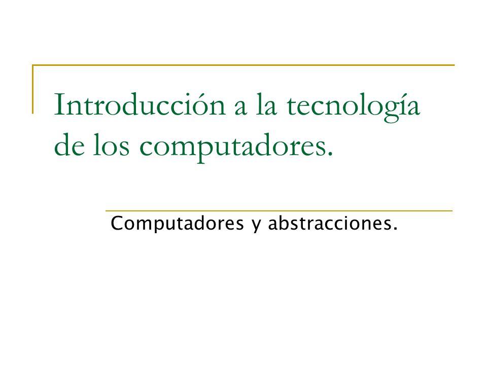Introducción a la tecnología de los computadores. Computadores y abstracciones.