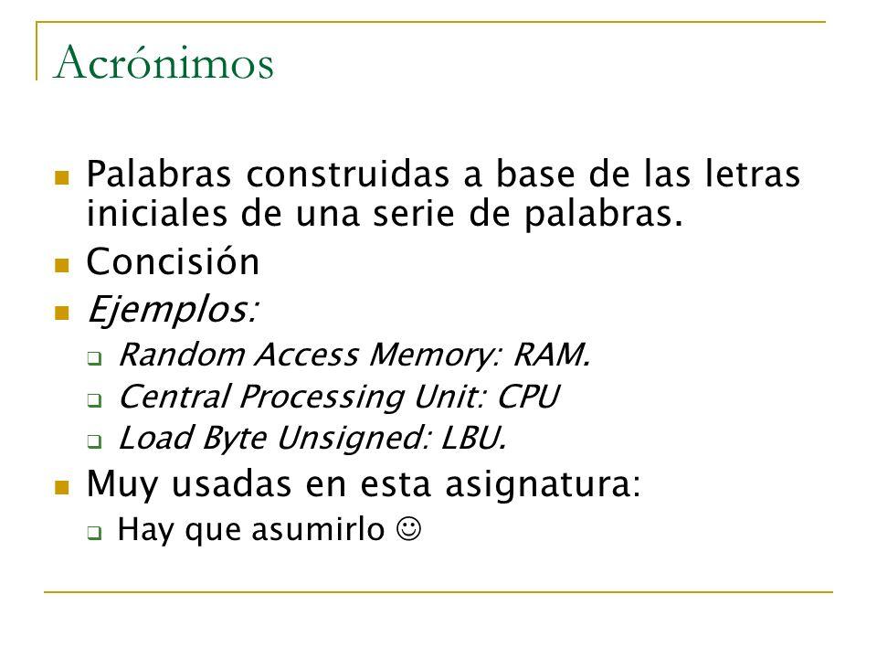 Acrónimos Palabras construidas a base de las letras iniciales de una serie de palabras. Concisión Ejemplos: Random Access Memory: RAM. Central Process