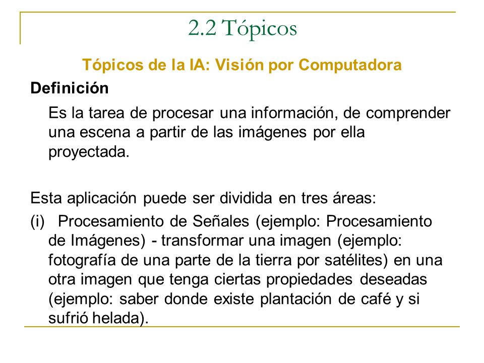 2.2 Tópicos Algunos Tópicos de la I.A. automated reasoning computational theories of learning heuristic search knowledge representation signal, image