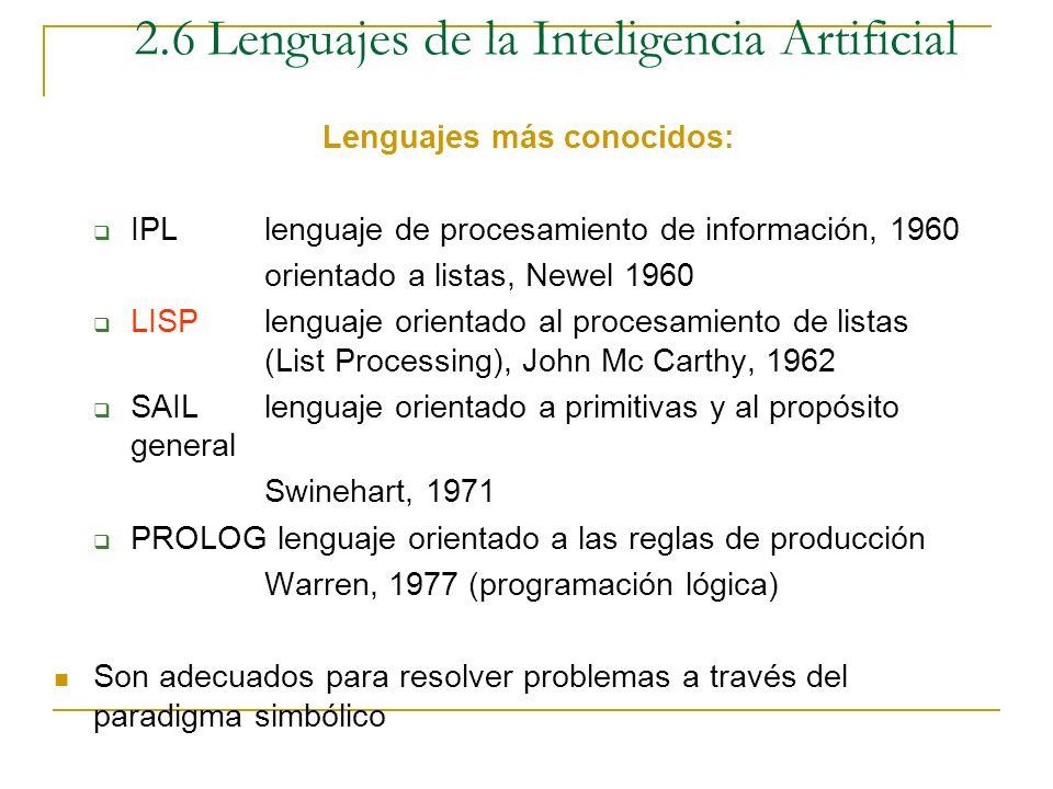 2.6 Lenguajes de la Inteligencia Artificial Lenguajes de IA Características: Sus estructuras de datos deben reflejar de una manera natural y convenien