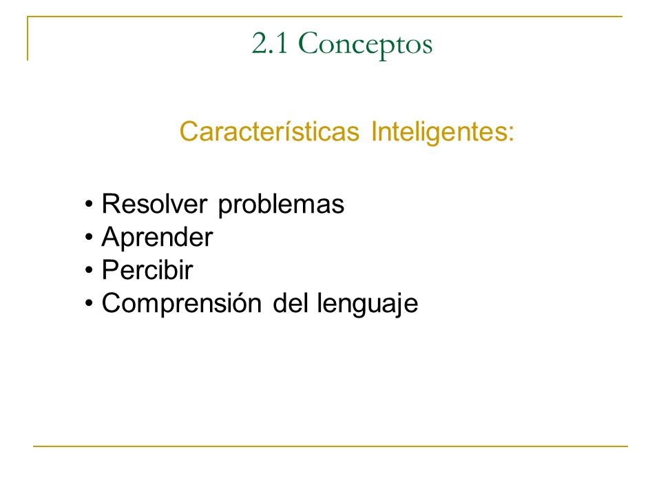 2.1 Conceptos Tipos de Inteligencia: Inteligencia Verbal o Comunicativa Inteligencia Matemática lógica Inteligencia Espacial (visual) Inteligencia Cen