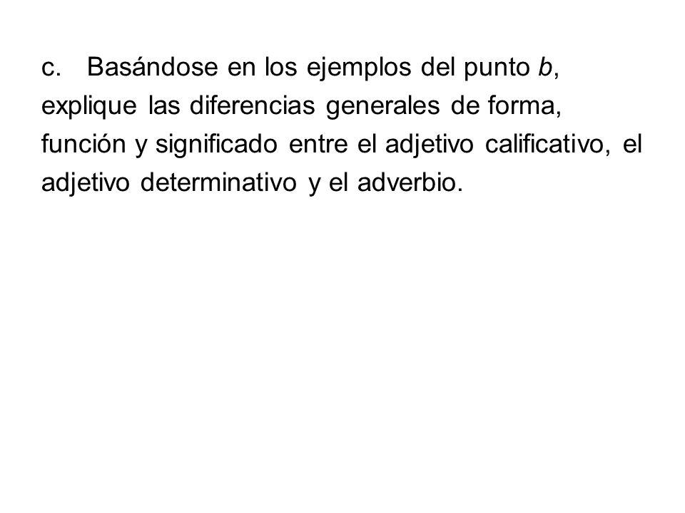 c.Basándose en los ejemplos del punto b, explique las diferencias generales de forma, función y significado entre el adjetivo calificativo, el adjetiv