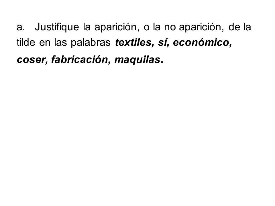 a.Justifique la aparición, o la no aparición, de la tilde en las palabras textiles, sí, económico, coser, fabricación, maquilas.