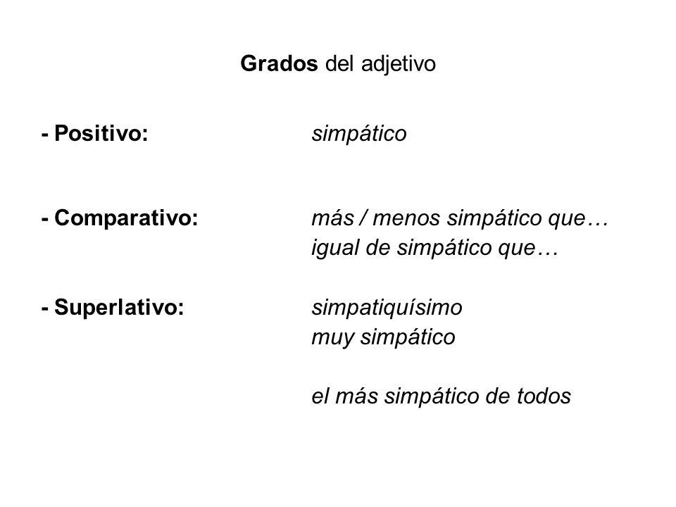 Grados del adjetivo - Positivo:simpático - Comparativo:más / menos simpático que… igual de simpático que… - Superlativo:simpatiquísimo muy simpático e
