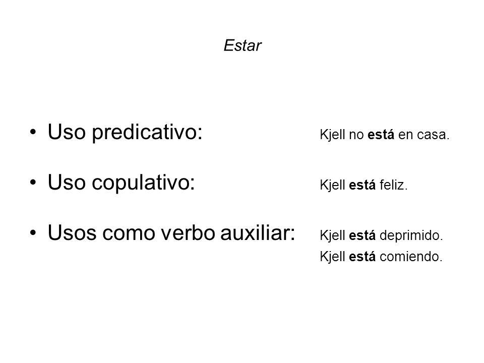 Estar Uso predicativo: Kjell no está en casa. Uso copulativo: Kjell está feliz. Usos como verbo auxiliar: Kjell está deprimido. Kjell está comiendo.
