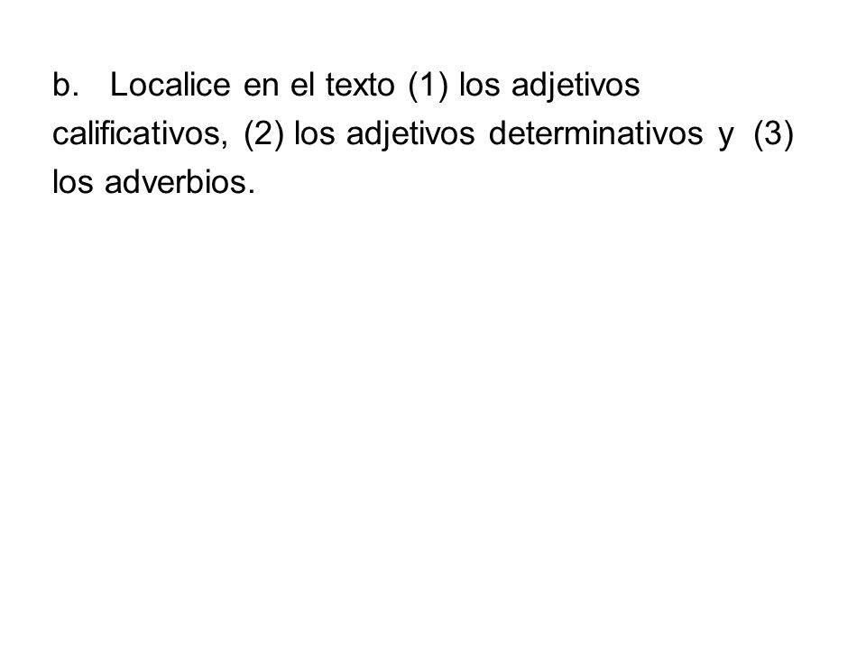 b.Localice en el texto (1) los adjetivos calificativos, (2) los adjetivos determinativos y (3) los adverbios.