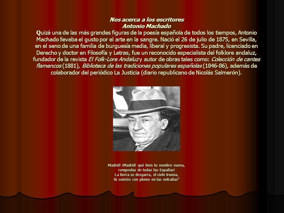 Nos acerca a los escritores Antonio Machado Quizá una de las más grandes figuras de la poesía española de todos los tiempos, Antonio Machado llevaba e