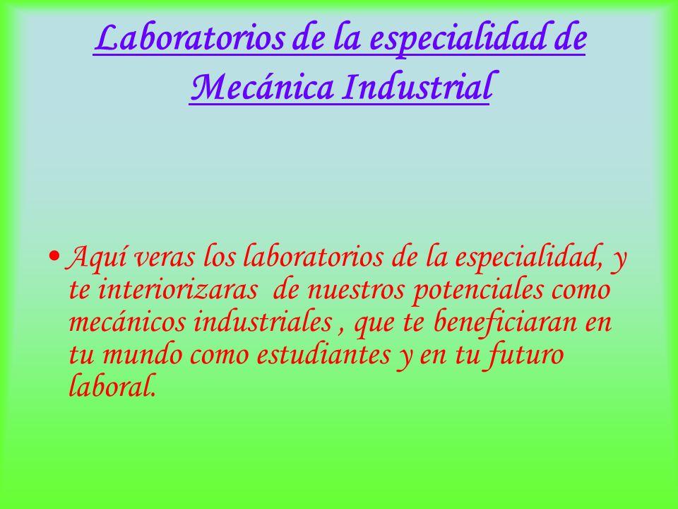 Laboratorios Neumática Hidráulica Electrónica Tratamiento térmico Metrología Control numérico computacional C.N.C