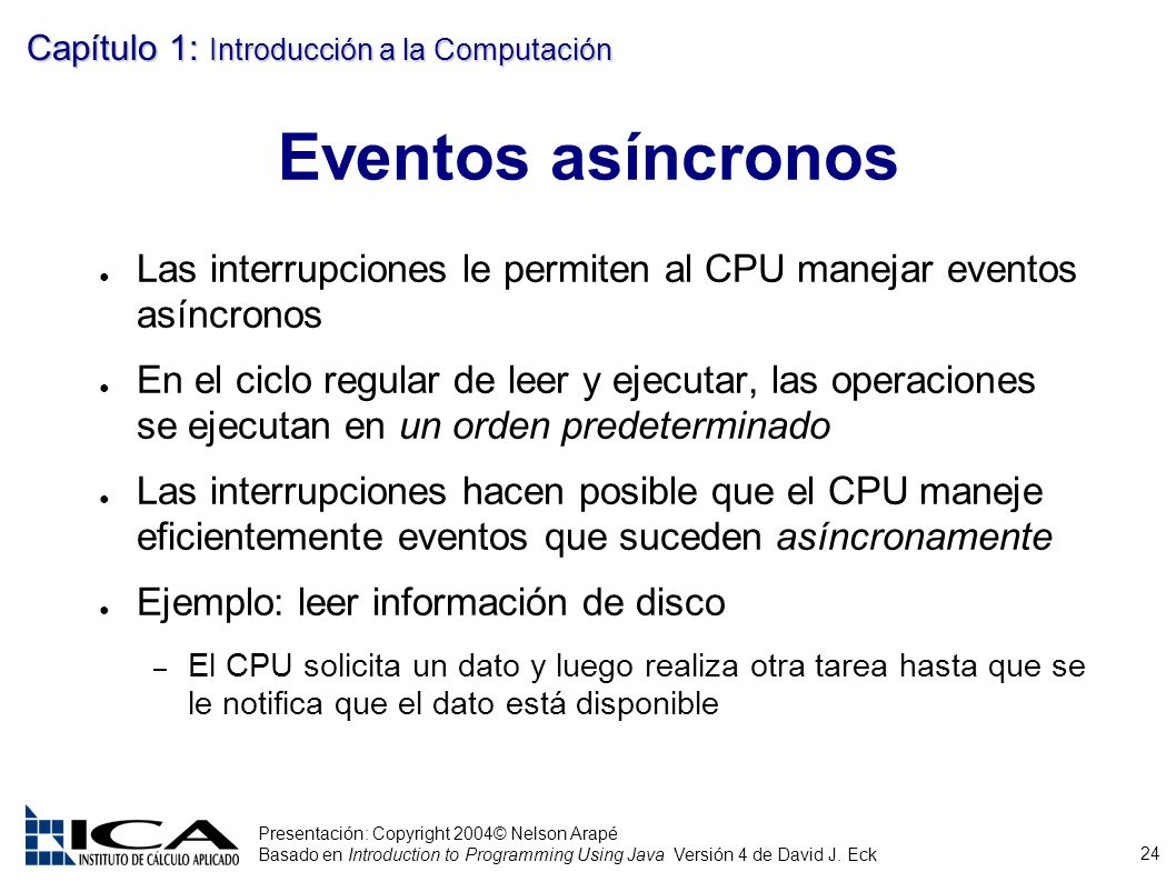24 Presentación: Copyright 2004© Nelson Arapé Basado en Introduction to Programming Using Java Versión 4 de David J. Eck Capítulo 1: Introducción a la