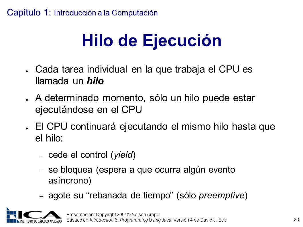 26 Presentación: Copyright 2004© Nelson Arapé Basado en Introduction to Programming Using Java Versión 4 de David J. Eck Capítulo 1: Introducción a la