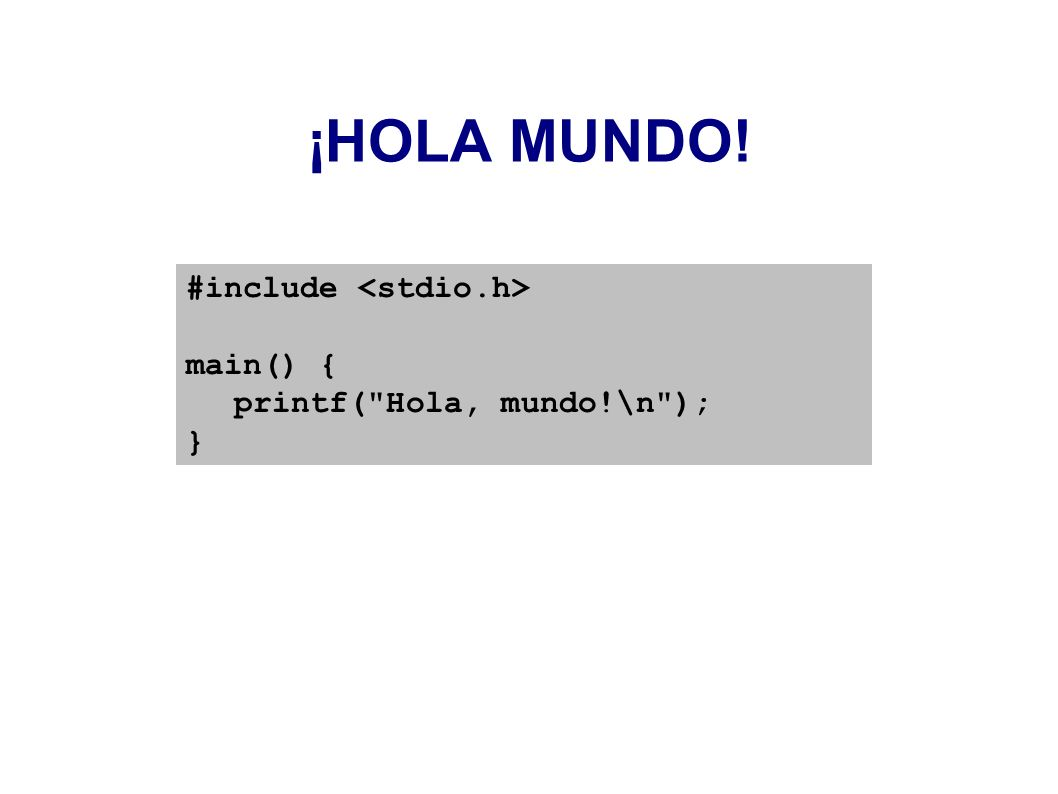 ¡HOLA MUNDO! #include main() { printf(