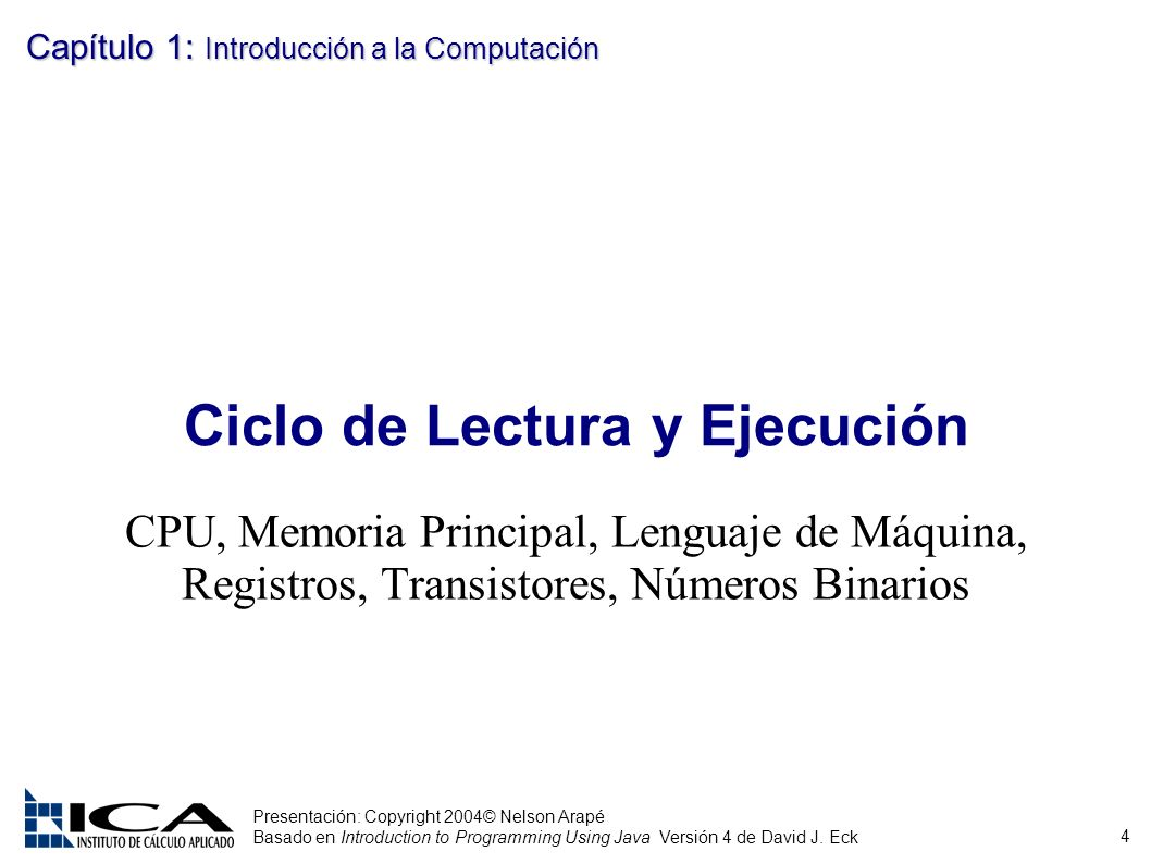 4 Presentación: Copyright 2004© Nelson Arapé Basado en Introduction to Programming Using Java Versión 4 de David J. Eck Capítulo 1: Introducción a la